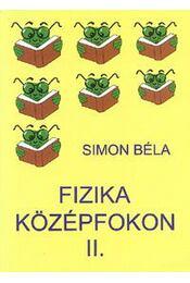 FIZIKA KÖZÉPFOKON II. - Simon Béla - Régikönyvek