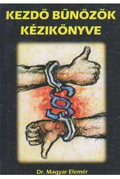 Kezdő bűnözők kézikönyve - MAGYAR ELEMÉR DR. - Régikönyvek