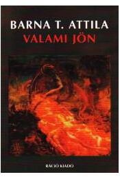 VALAMI JÖN - Barna T. Attila - Régikönyvek
