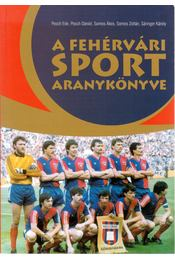A fehérvári sport aranykönyve - Posch Ede, Posch Dániel, Somos Ákos, Somos Zoltán, Sáringer Károly - Régikönyvek