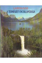 Larousse A természet enciklopédiája - A. Fodor Ágnes (szerk.) - Régikönyvek