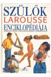 Szülők Larousse enciklopédiája - A. Fodor Ágnes (szerk.) - Régikönyvek