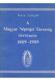 A Magyar Néprajzi Társaság története 1889-1989 - Kósa László - Régikönyvek