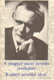 A magyar zenei nevelés rendszere / Kodály nevelési elvei - Régikönyvek