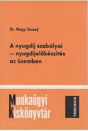 A nyugdíj szabályai - nyugdíjelőkészítés az üzemben - Dr. Nagy József - Régikönyvek