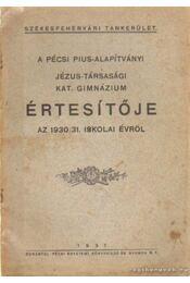 A Pécsi Pius-Alapítványi Jézus-Társasági Kat. Gimnázium Értesítője az 1930/31. iskolai évről - Régikönyvek