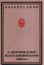A reformáczió Magyarországon 1565-ig (reprint) - Zoványi Jenő - Régikönyvek