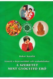 A szeretet mint gyógyító erő - Bokor Katalin - Régikönyvek