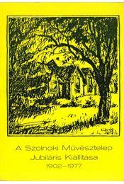 A Szolnoki Művésztelep Jubiláris Kiállítása 1902-1977 - Bodnár Éva, Kaposvári Gyula, Pogány Ö. Gábor - Régikönyvek
