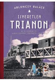 Ismeretlen Trianon - Ablonczy Balázs - Régikönyvek