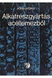 Alkatrészgyártás acéllemezből - Pőhm György - Régikönyvek