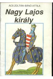 Nagy Lajos király - Ács Zoltán, Bánó Attila - Régikönyvek