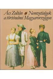Nemzetiségek a történelmi Magyarországon - Ács Zoltán - Régikönyvek