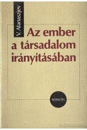 Az ember a társadalom irányításában - Afanaszjev, V. - Régikönyvek