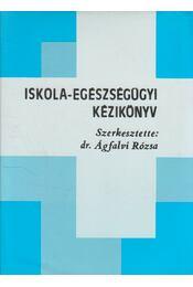 Iskola-egészségügyi kézikönyv - Ágfalvi Rózsa dr. - Régikönyvek