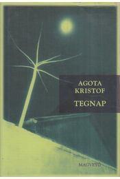 Tegnap - Agota Kristof - Régikönyvek