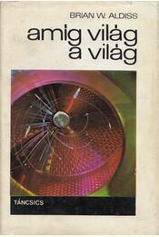 Amíg világ a világ - Aldiss, Brian Wilson - Régikönyvek