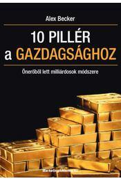 10 pillér a gazdagsághoz - Önerőből lett milliárdosok módszere - Alex Becker - Régikönyvek