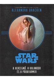 Star Wars - A hercegnő, a kalandor és a párafarmer - Alexandra Bracken - Régikönyvek