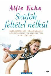 Szülők feltétel nélkül - Alfie Kohn - Régikönyvek