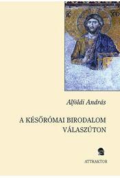 A későrómai birodalom válaszúton - Alföldi András - Régikönyvek