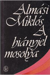A hiányjel mosolya (dedikált) - Almási Miklós - Régikönyvek