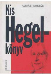 Kis Hegel-könyv (dedikált) - Almási Miklós - Régikönyvek