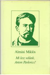 Mi lesz velünk, Anton Pavlovics? - Almási Miklós - Régikönyvek