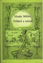 Például a szirup - Almási Miklós - Régikönyvek
