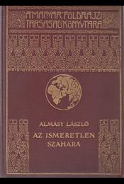 Az ismeretlen Szahara. 94 képmelléklettel, térképpel. - Régikönyvek