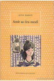 Amit az óra mesél - Altay Margit - Régikönyvek