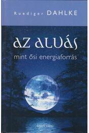 Az alvás mint ősi energiaforrás - Ruediger Dahlke - Régikönyvek