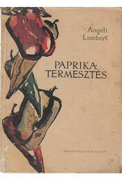 Paprikatermesztés - Angeli Lambert - Régikönyvek