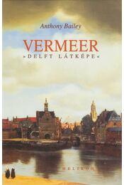 Vermeer - Anthony Bailey - Régikönyvek