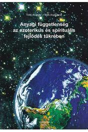 Anyagi függetlenség az ezoterikus és spirituális fejlődés tükrében - Tóth András, Tóth Andrásné - Régikönyvek