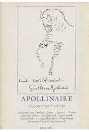 Guillaume Apollinaire válogatott művei - Apollinaire, Guillaume - Régikönyvek