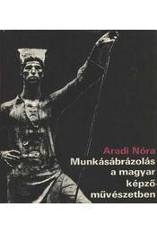Munkásábrázolás a magyar képzőművészetben - Aradi Nóra - Régikönyvek