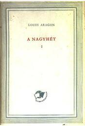 A nagyhét I-II. kötet - Aragon, Louis - Régikönyvek