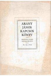 Arany János kapcsos könyve (reprint) - Arany János, Keresztury Dezső - Régikönyvek