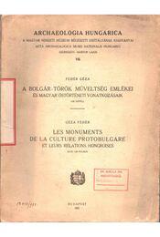 A bolgár-török műveltség emlékei és magyar őstörténeti vonatkozásaik - Fehér Géza - Régikönyvek