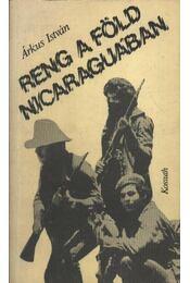 Reng a föld Nicaraguában - Árkus István - Régikönyvek