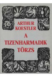 A tizenharmadik törzs - Arthur Koestler - Régikönyvek