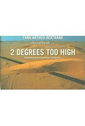 2 Degrees Too High - Arthus-Bertrand, Yann - Régikönyvek