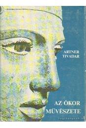 Az ókor művészete - Artner Tivadar - Régikönyvek