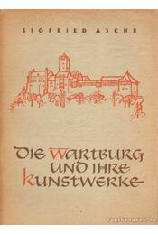 Die Wartburg und Ihre Kunstwerke - Asche, Sigfried - Régikönyvek