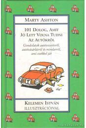 101 dolog, amit jó lett volna tudni az autókról - Ashton, Marty (szerk.) - Régikönyvek