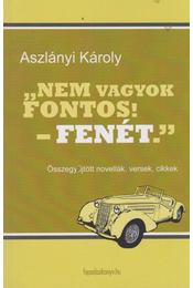 """"""" Nem vagyok fontos! - Fenét. """" - Aszlányi Károly - Régikönyvek"""