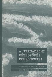 A társadalmi rétegződés komponensei - Angelusz Róbert (szerk.) - Régikönyvek