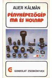 Fényképezőgép ma és holnap - Auer Kálmán - Régikönyvek
