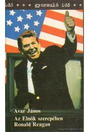 Az elnök szerepében Ronald Reagan - Avar János - Régikönyvek